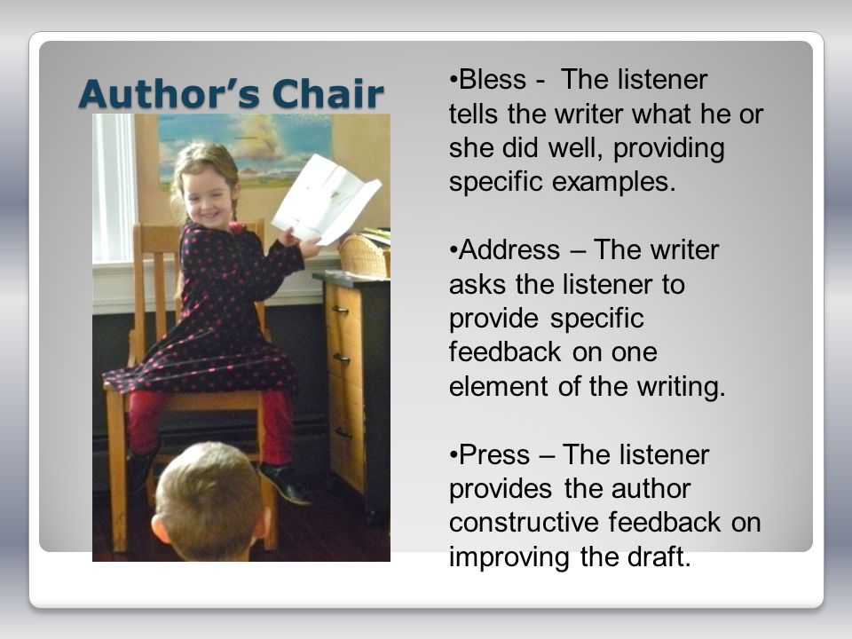 Author's Chair Bless - The listener tells the writer what he or she did well, providing specific examples.