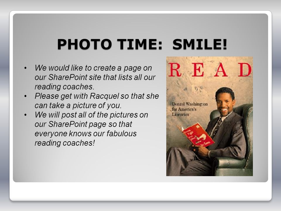 PHOTO TIME: SMILE! We would like to create a page on our SharePoint site that lists all our reading coaches.