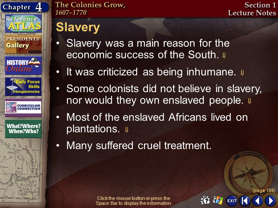 Slavery Slavery was a main reason for the economic success of the South.  It was criticized as being inhumane. 