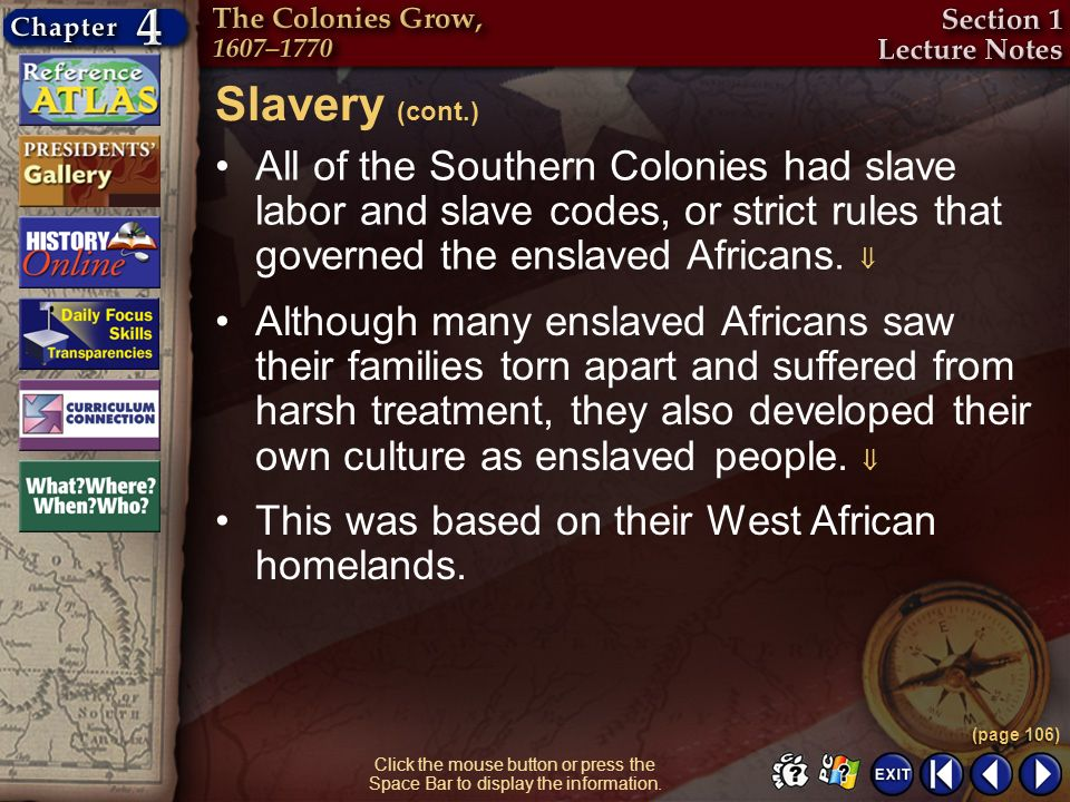 Slavery (cont.) All of the Southern Colonies had slave labor and slave codes, or strict rules that governed the enslaved Africans. 