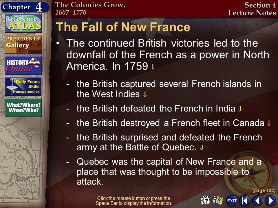 The Fall of New France The continued British victories led to the downfall of the French as a power in North America. In 1759 