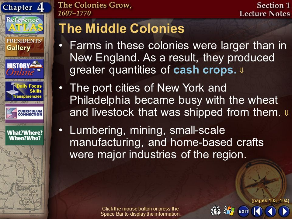 The Middle Colonies Farms in these colonies were larger than in New England. As a result, they produced greater quantities of cash crops. 