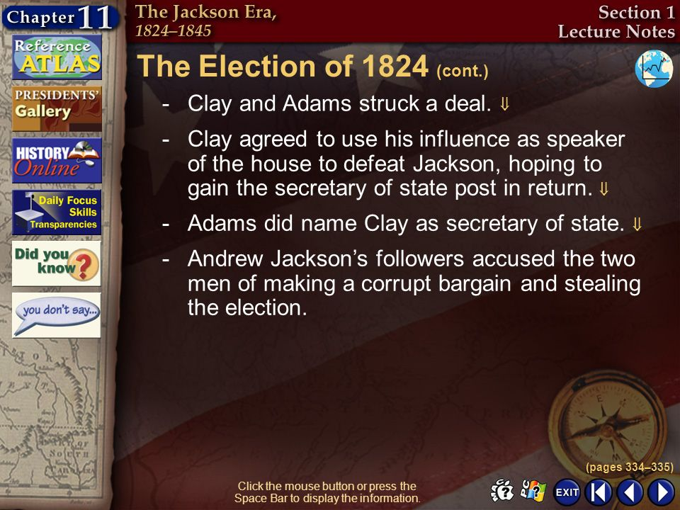 The Election of 1824 (cont.) Clay and Adams struck a deal. 
