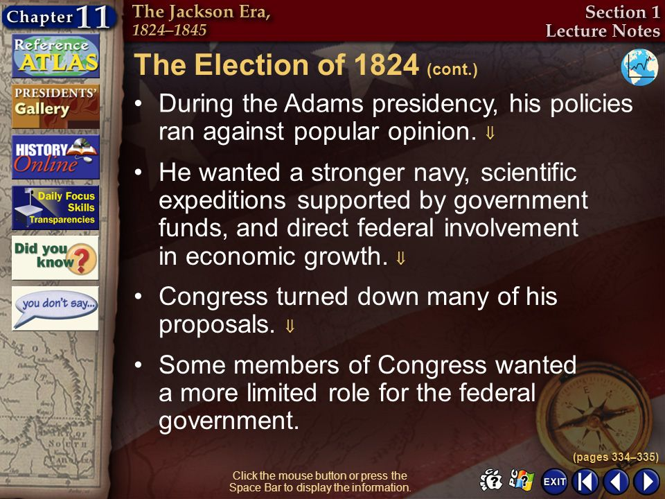 The Election of 1824 (cont.) During the Adams presidency, his policies ran against popular opinion. 
