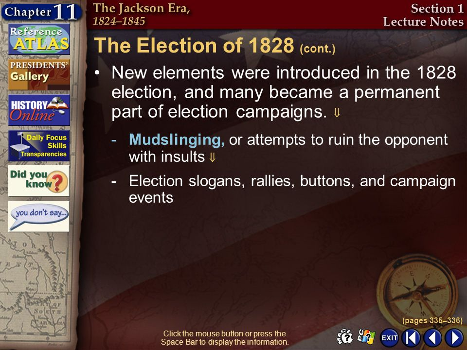 The Election of 1828 (cont.) New elements were introduced in the 1828 election, and many became a permanent part of election campaigns. 