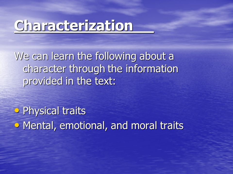 Characterization We can learn the following about a character through the information provided in the text: