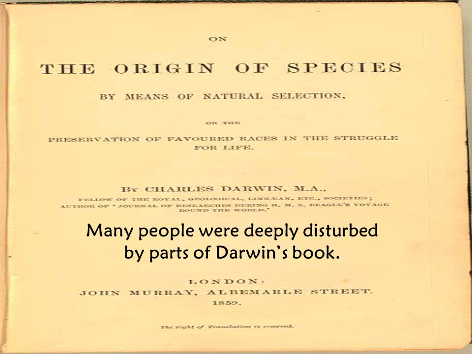 Many people were deeply disturbed by parts of Darwin's book.