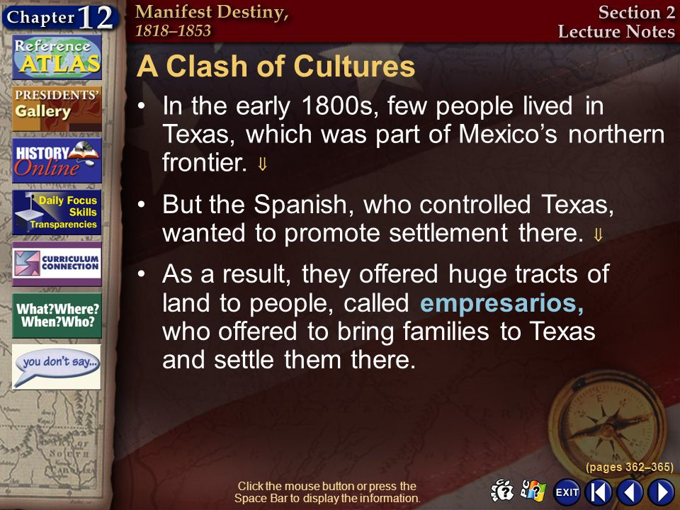 A Clash of Cultures In the early 1800s, few people lived in Texas, which was part of Mexico's northern frontier. 