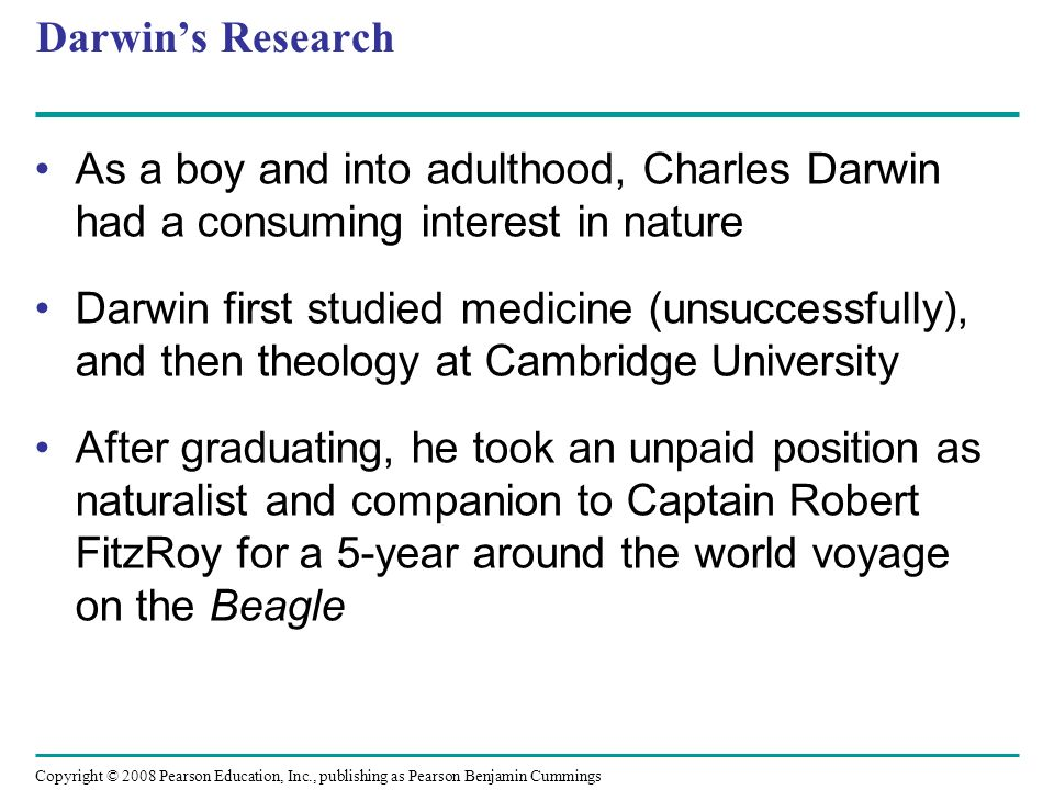 Darwin's Research As a boy and into adulthood, Charles Darwin had a consuming interest in nature.