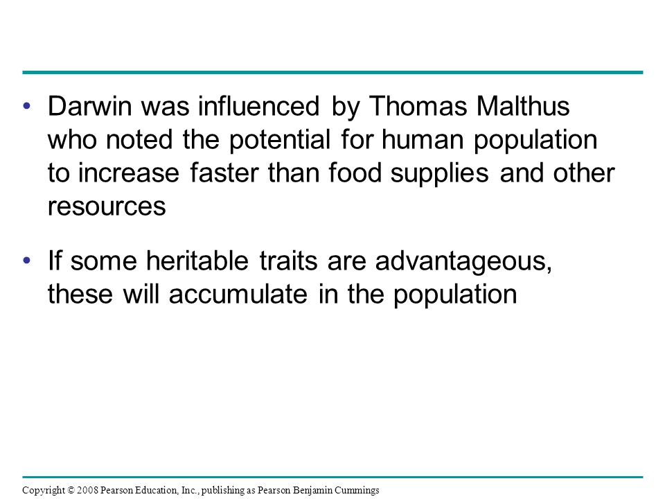 Darwin was influenced by Thomas Malthus who noted the potential for human population to increase faster than food supplies and other resources