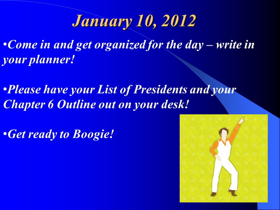 January 10, 2012 Come in and get organized for the day – write in your planner!