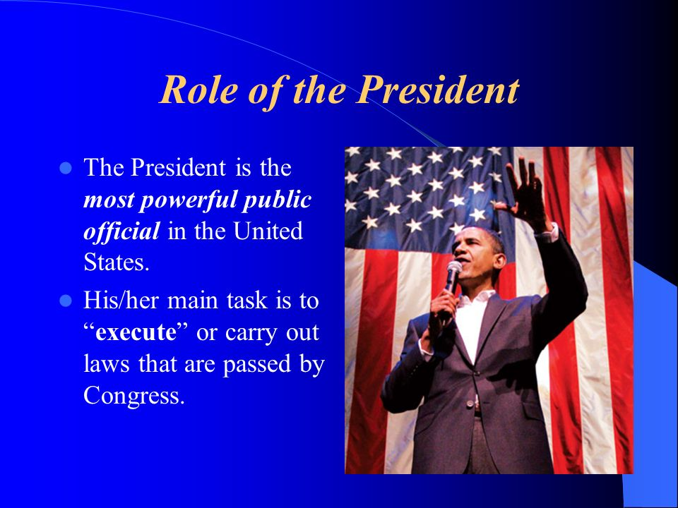 Role of the President The President is the most powerful public official in the United States.