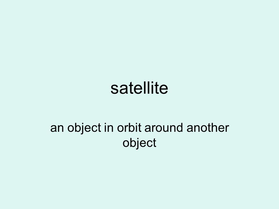 an object in orbit around another object
