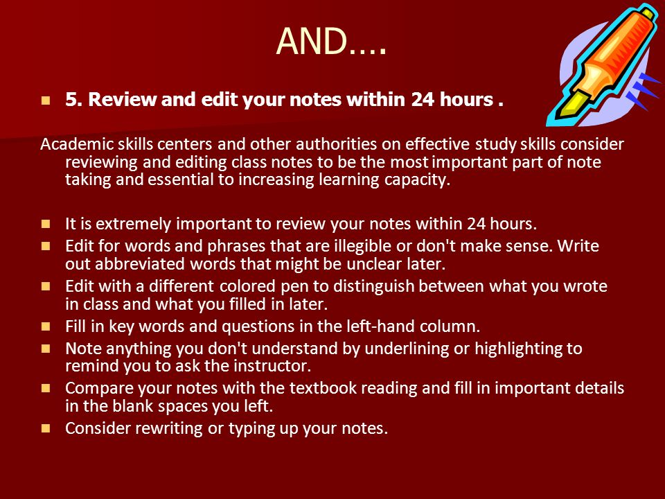 AND…. 5. Review and edit your notes within 24 hours .