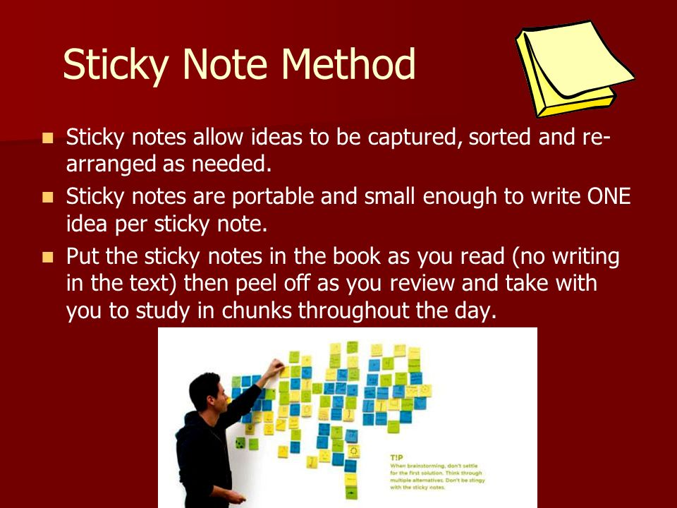 Sticky Note Method Sticky notes allow ideas to be captured, sorted and re-arranged as needed.