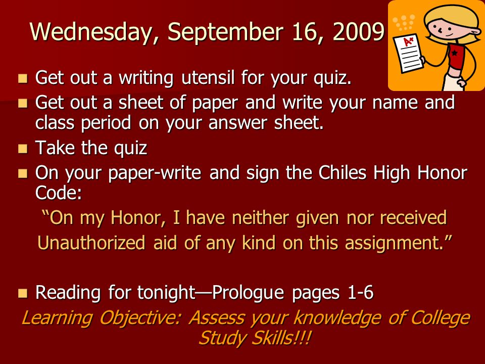 Wednesday, September 16, 2009 Get out a writing utensil for your quiz.