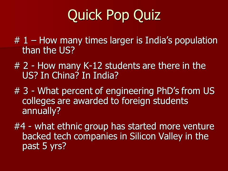 Quick Pop Quiz # 1 – How many times larger is India's population than the US # 2 - How many K-12 students are there in the US In China In India