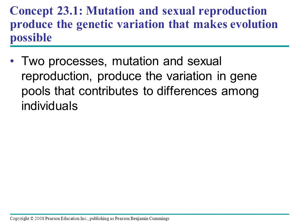 Concept 23.1: Mutation and sexual reproduction produce the genetic variation that makes evolution possible