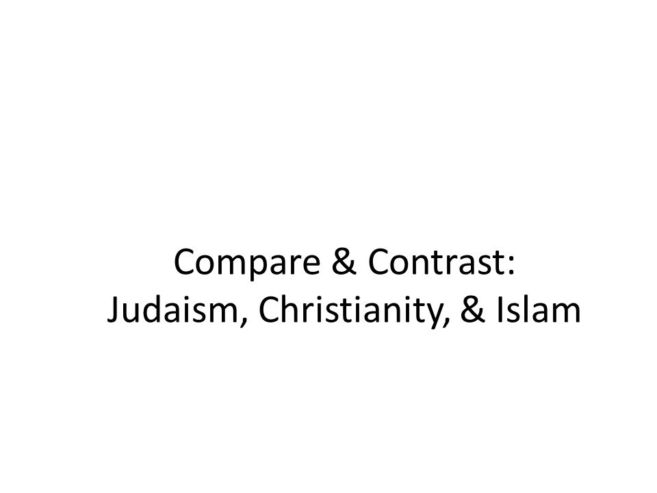 compare and contrast essay on judaism christianity and islam This book gathers scholars from the three major monotheistic religions to discuss  the issue of poverty and wealth from the varied perspectives of each tradition.