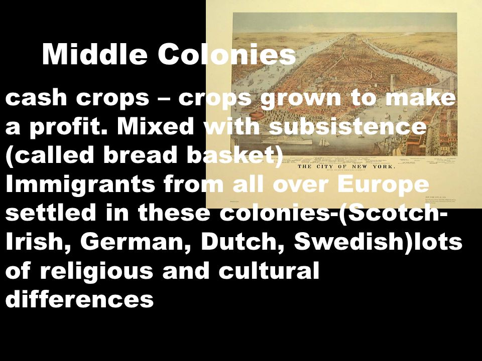 Middle Colonies cash crops – crops grown to make a profit. Mixed with subsistence (called bread basket)