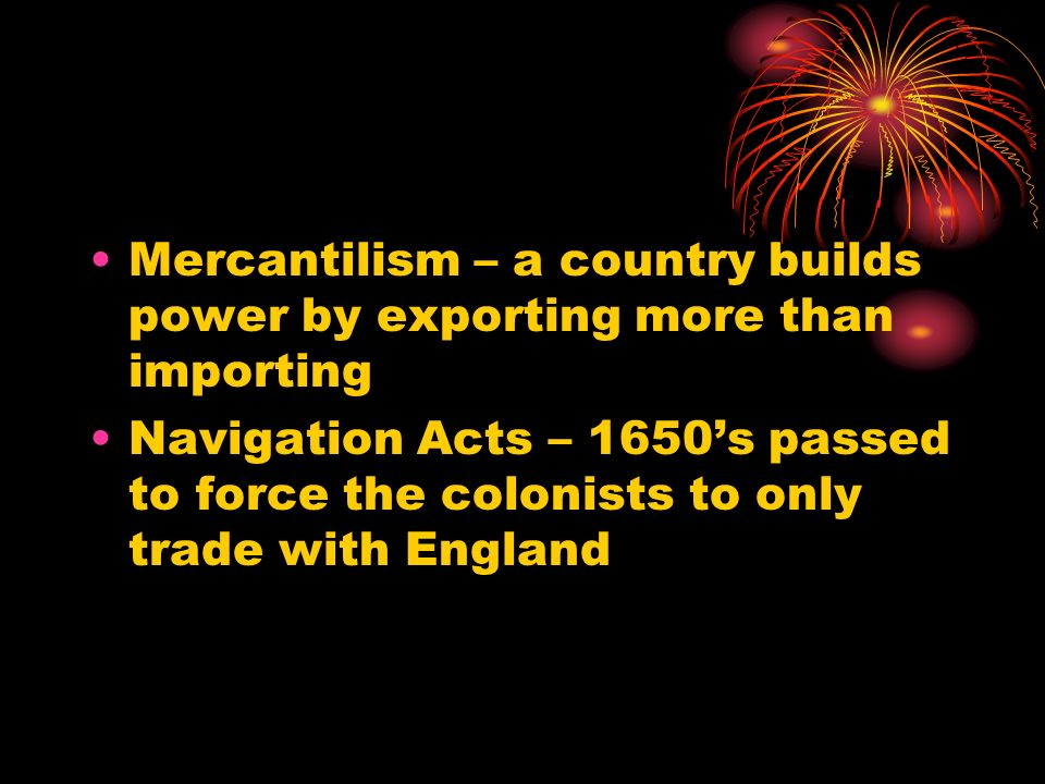 Mercantilism – a country builds power by exporting more than importing