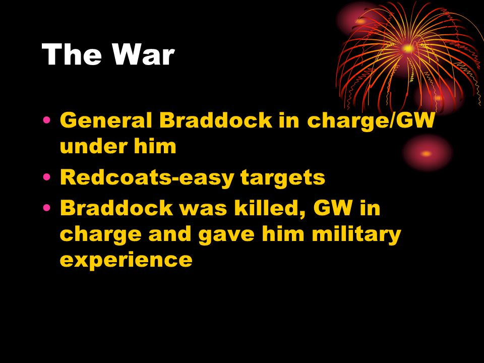 The War General Braddock in charge/GW under him Redcoats-easy targets
