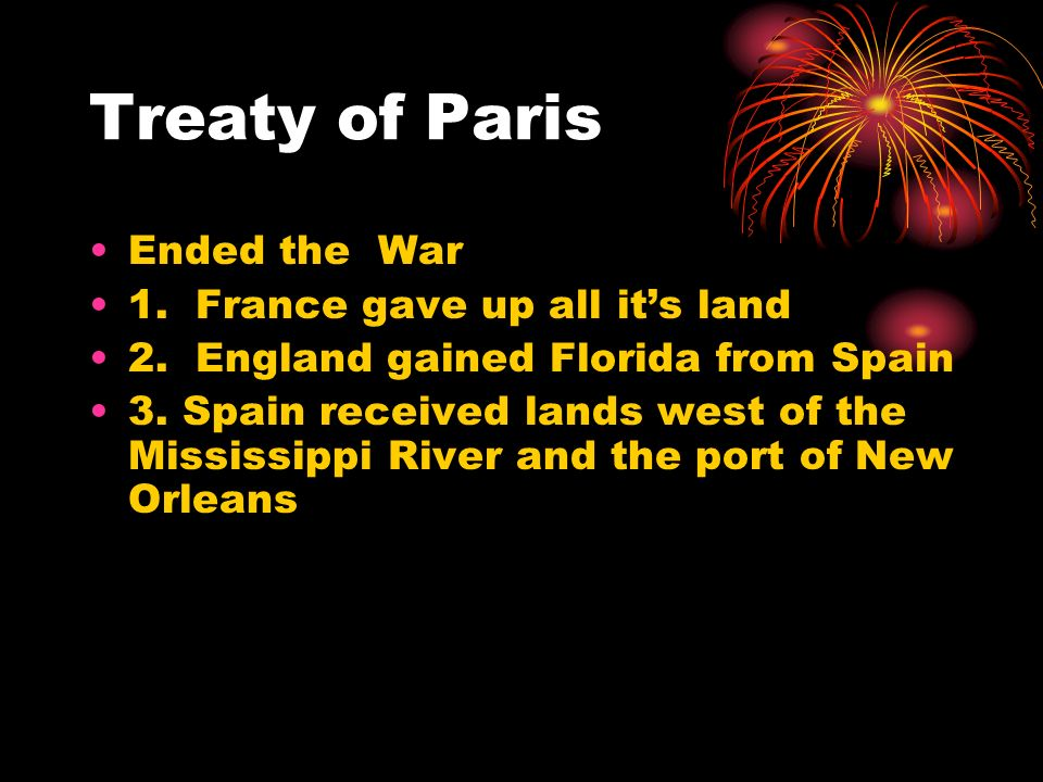 Treaty of Paris Ended the War 1. France gave up all it's land