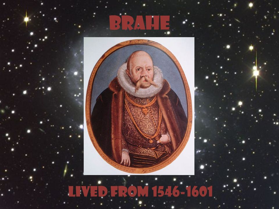 BRAHE Lived from 1546-1601
