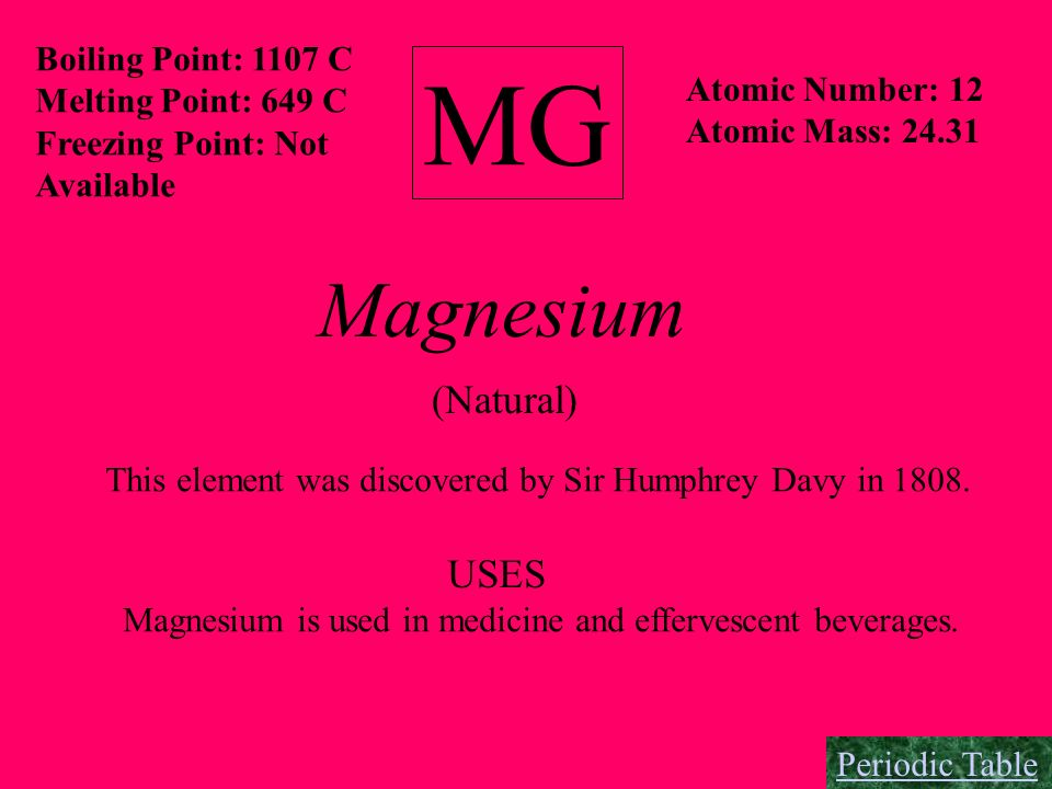 MG Magnesium (Natural) USES Boiling Point: 1107 C Melting Point: 649 C