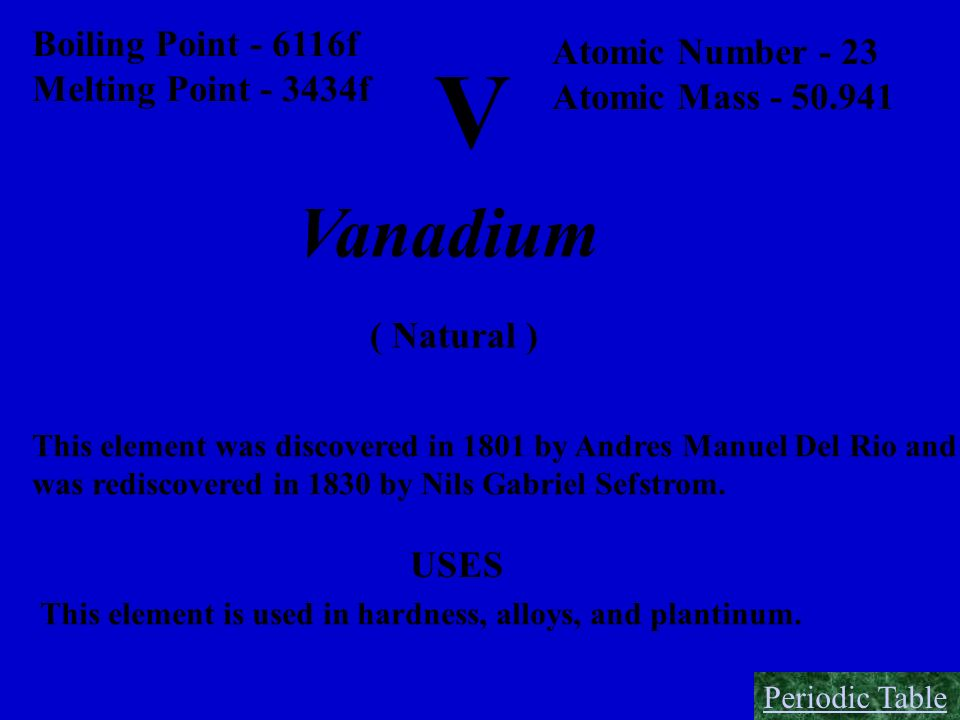 V Vanadium Boiling Point - 6116f Atomic Number - 23