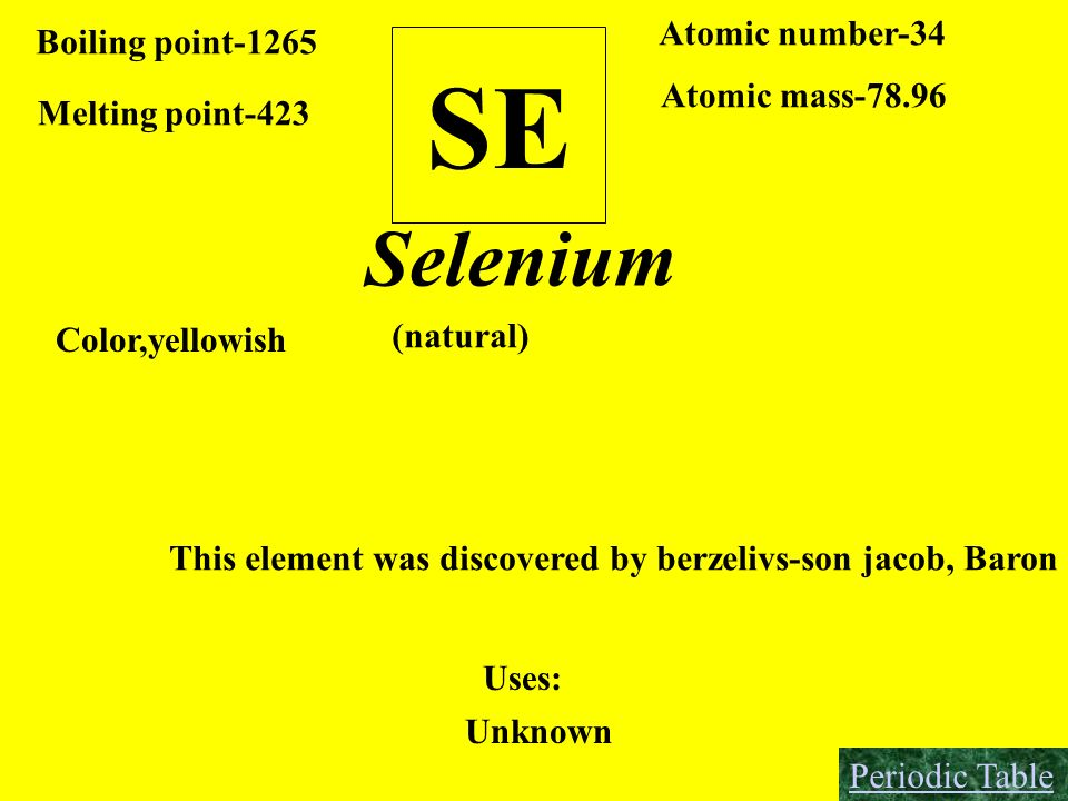 SE Selenium Atomic number-34 Boiling point-1265 Atomic mass-78.96