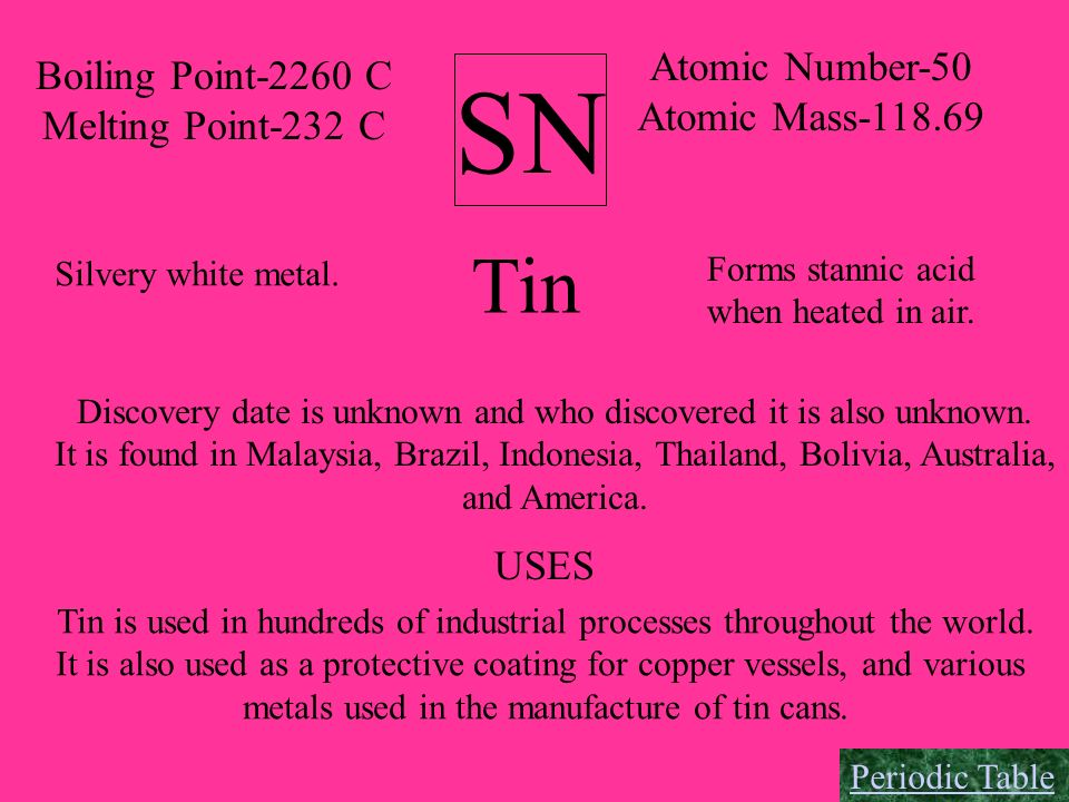 SN Tin Atomic Number-50 Boiling Point-2260 C Atomic Mass-118.69