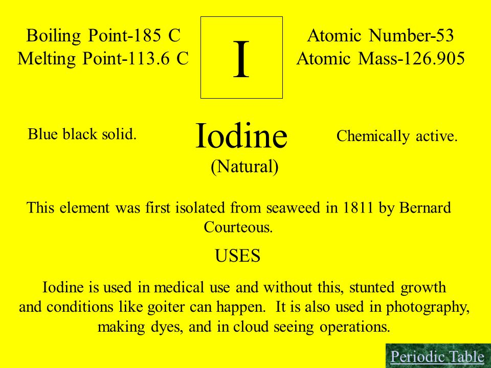 I Iodine Boiling Point-185 C Melting Point-113.6 C Atomic Number-53