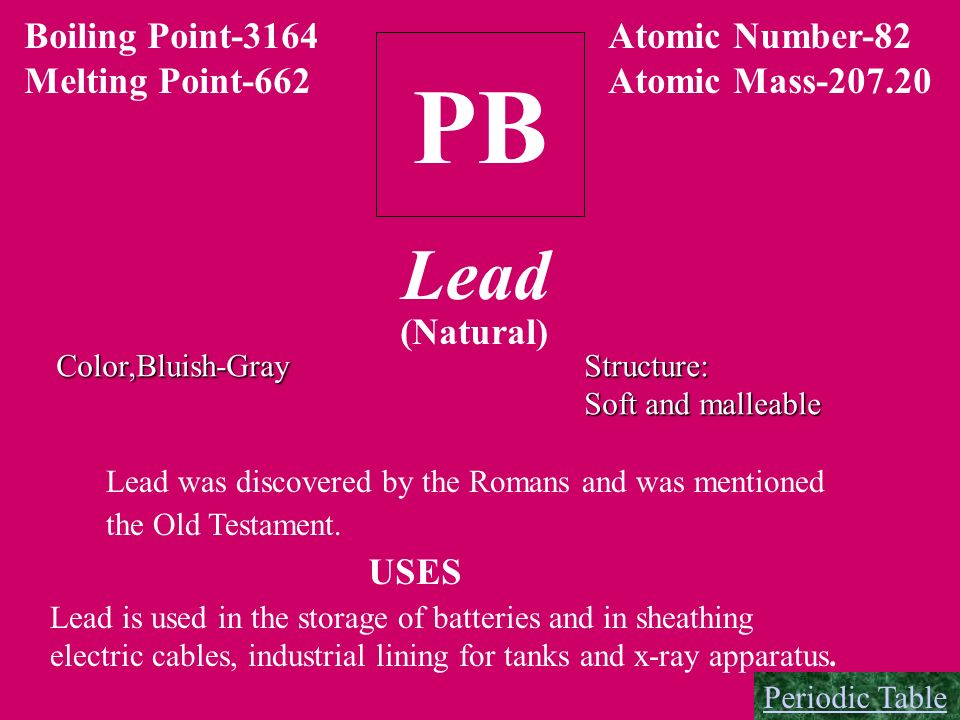 PB Lead Boiling Point-3164 Melting Point-662 Atomic Number-82