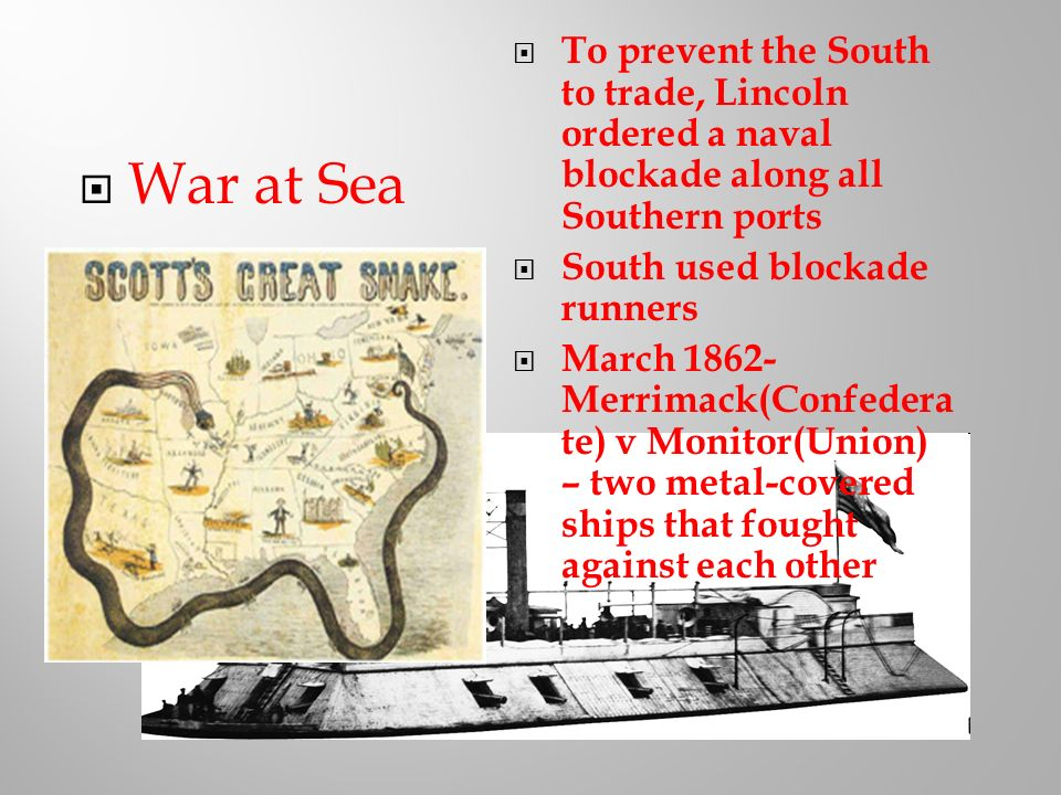To prevent the South to trade, Lincoln ordered a naval blockade along all Southern ports
