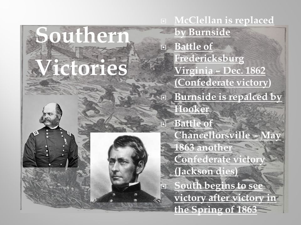 Southern Victories McClellan is replaced by Burnside