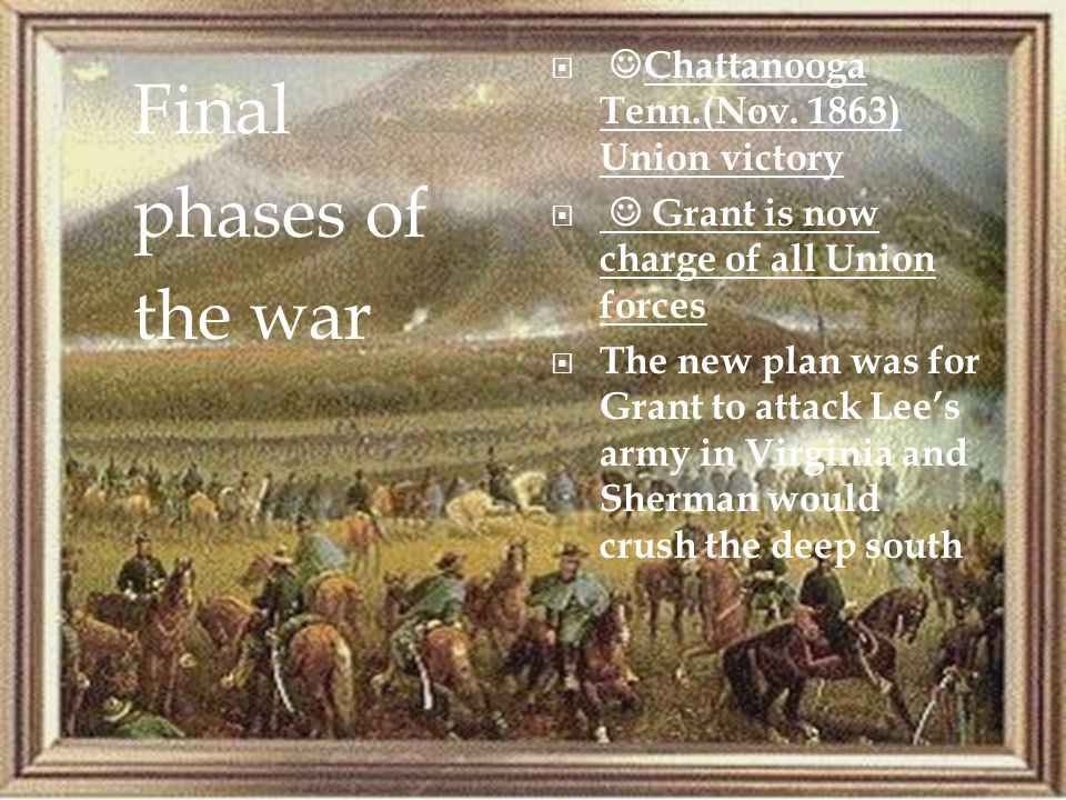 Final phases of the war Chattanooga Tenn.(Nov. 1863) Union victory