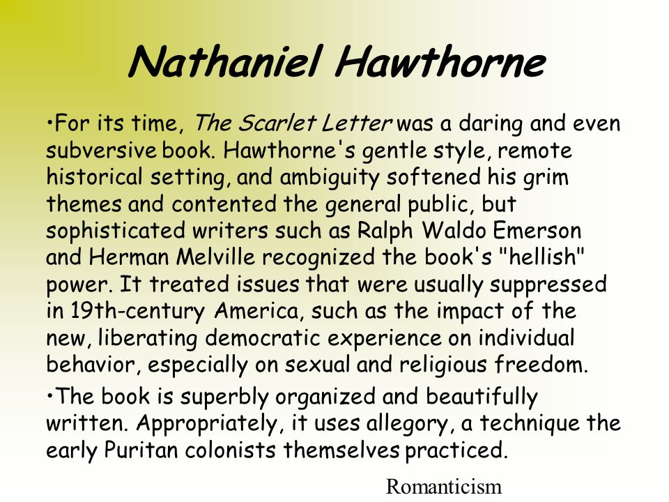 nathaniel hawthorne poured his lifes experience in the scarlet letter Nathaniel hawthorne and the scarlet letter • nathaniel, hawthorne the scarlet letter his overly shy and bookish childhood molded his life as a writer.