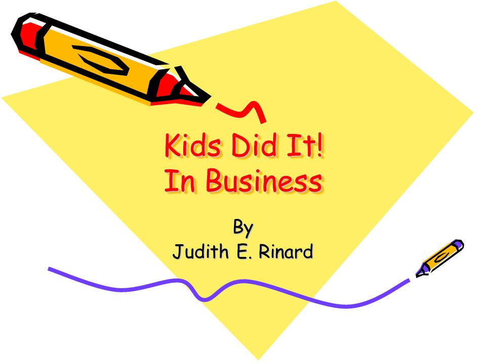 Kids Did It! In Business By Judith E. Rinard