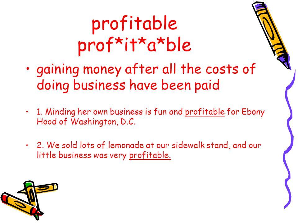 profitable prof*it*a*ble