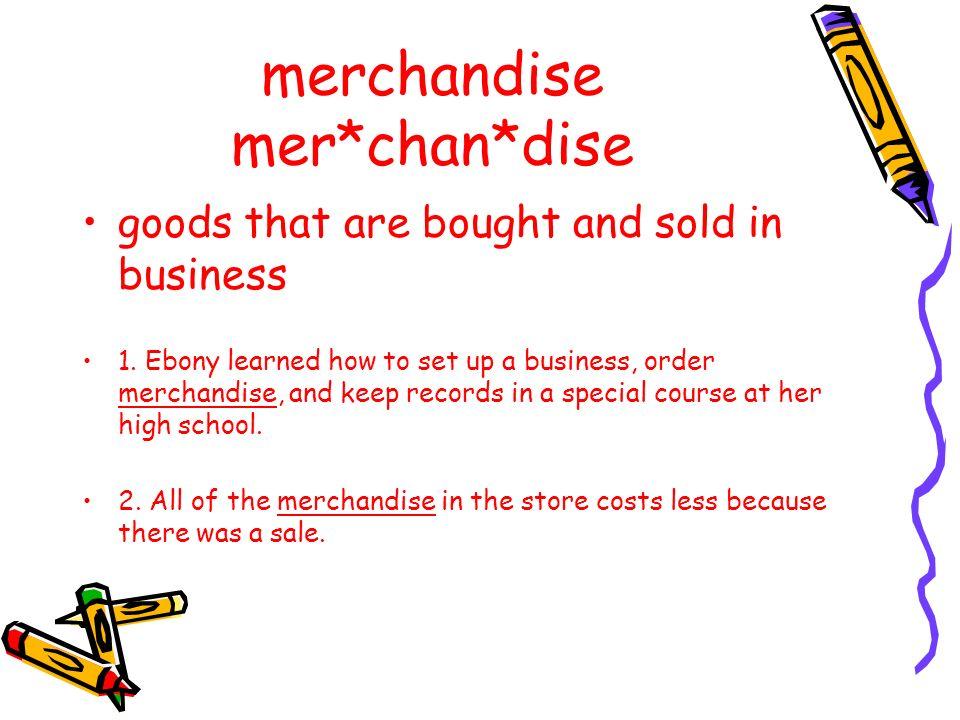 merchandise mer*chan*dise