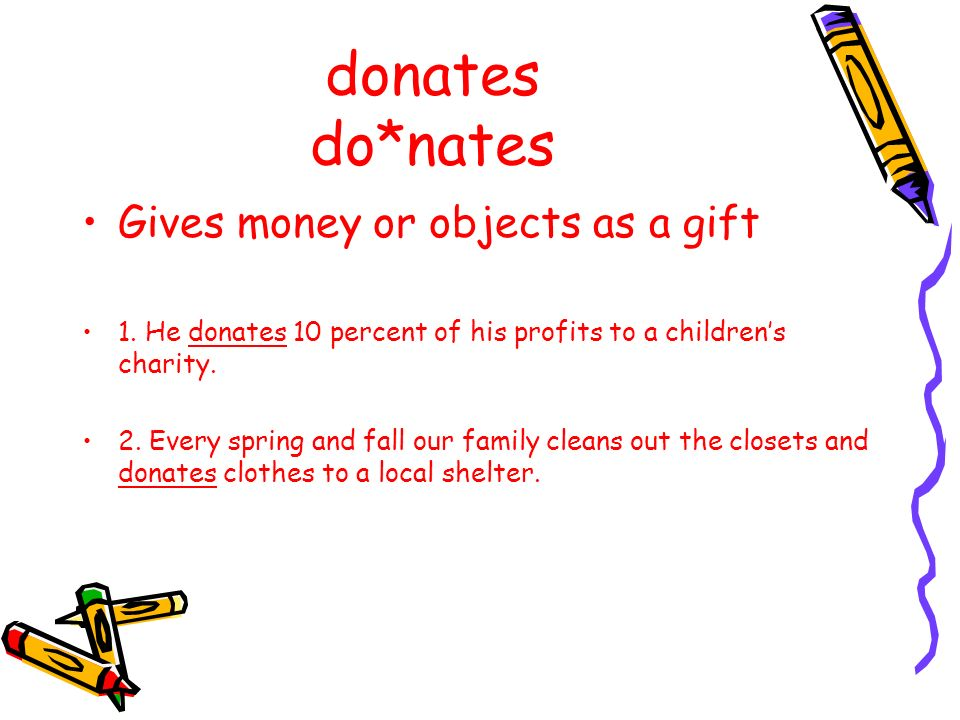 donates do*nates Gives money or objects as a gift
