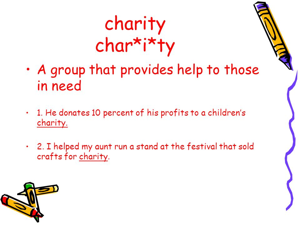 charity char*i*ty A group that provides help to those in need