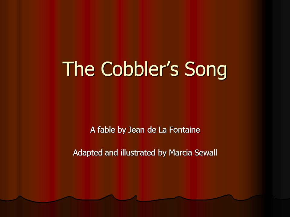 The Cobbler's Song A fable by Jean de La Fontaine