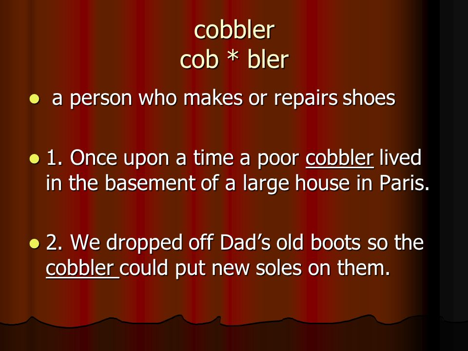 cobbler cob * bler a person who makes or repairs shoes