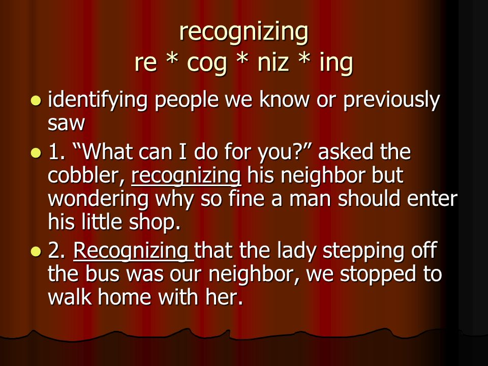 recognizing re * cog * niz * ing