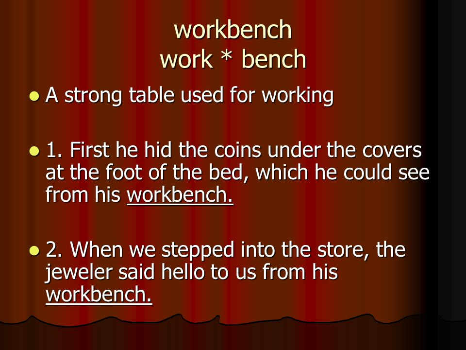workbench work * bench A strong table used for working