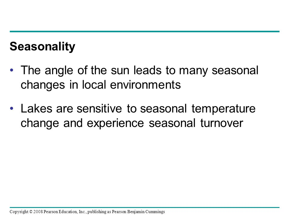 Seasonality The angle of the sun leads to many seasonal changes in local environments.