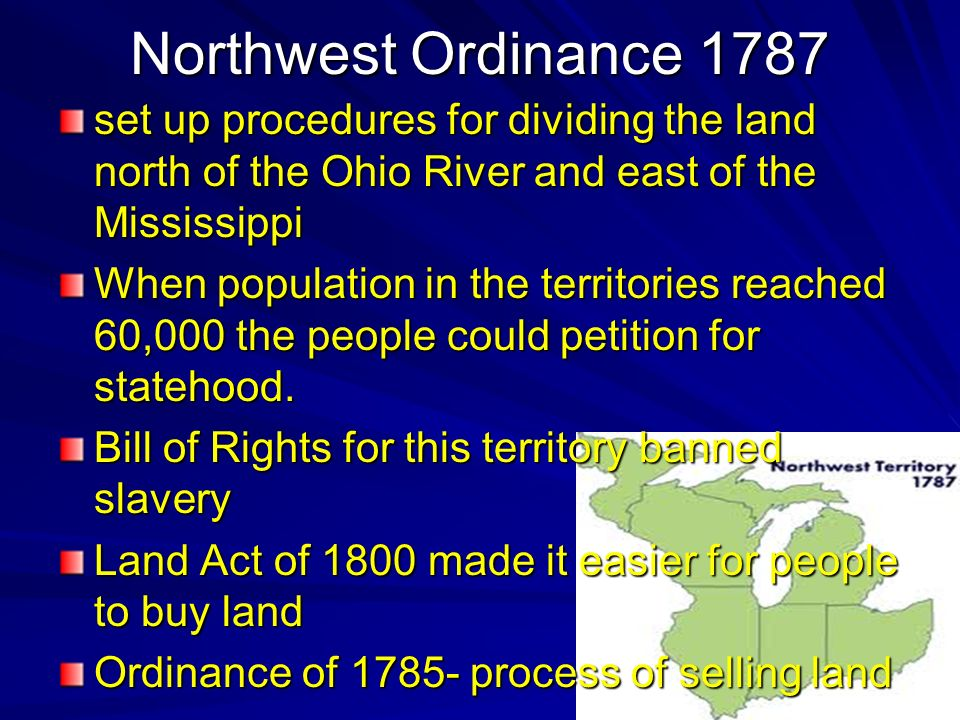 Northwest Ordinance 1787 set up procedures for dividing the land north of the Ohio River and east of the Mississippi.