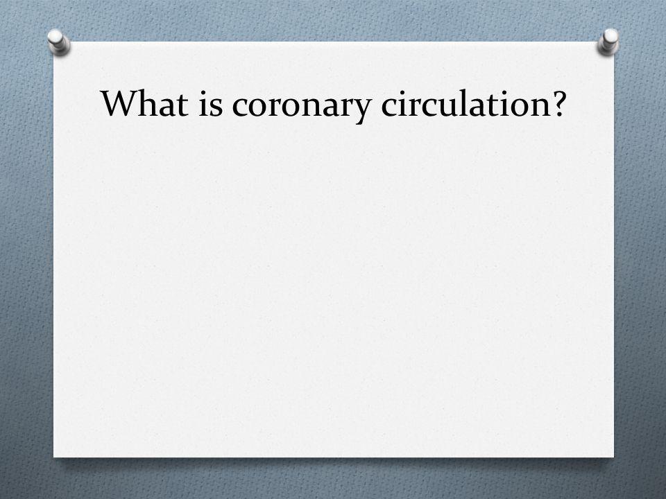 What is coronary circulation